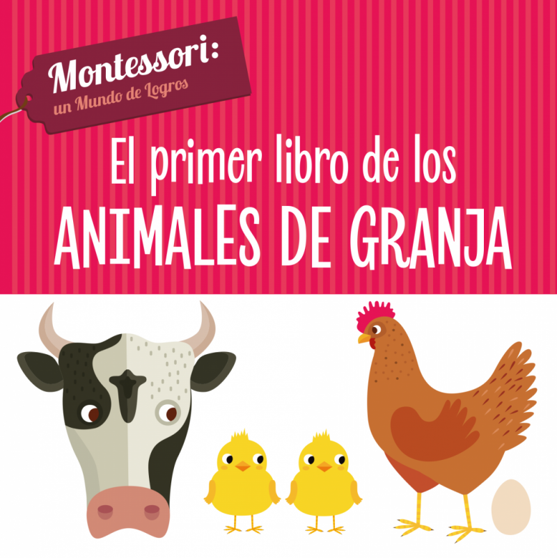 Montessori, un mundo de logros: El primer libro de animales de la granja