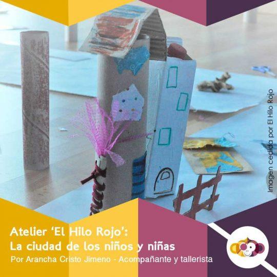 Atelier El Hilo Rojo: La ciudad de los niños y las niñas